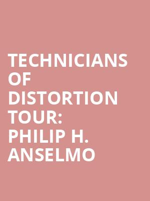 Technicians%20of%20Distortion%20Tour:%20Philip%20H.%20Anselmo%20 at Best Buy Theater