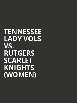 Tennessee%20Lady%20Vols%20vs.%20Rutgers%20Scarlet%20Knights%20(WOMEN) at Walkerspace Theater