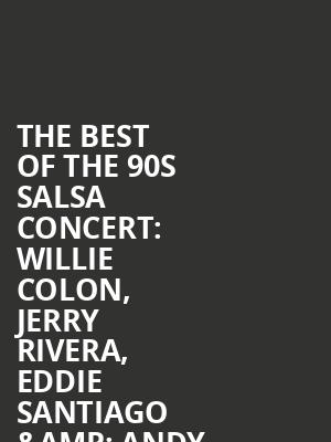 The Best Of The 90s Salsa Concert%3A Willie Colon%2C Jerry Rivera%2C Eddie Santiago %26 Andy Montanez at Barclays Center
