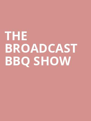 The Broadcast BBQ Show at Bergen Performing Arts Center
