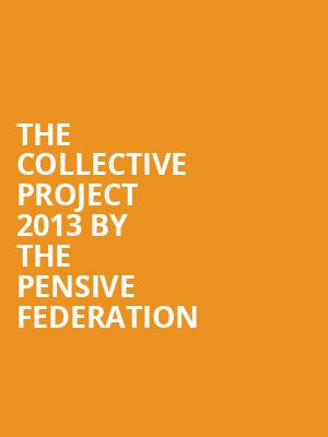 The Collective Project 2013 by The Pensive Federation at Concert Hall At Suny Purchase
