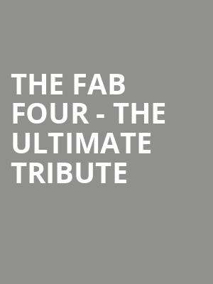 The Fab Four - The Ultimate Tribute at Bergen Performing Arts Center