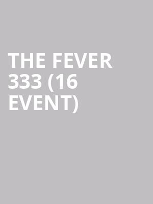 The Fever 333 (16+ Event) at Gramercy Theatre