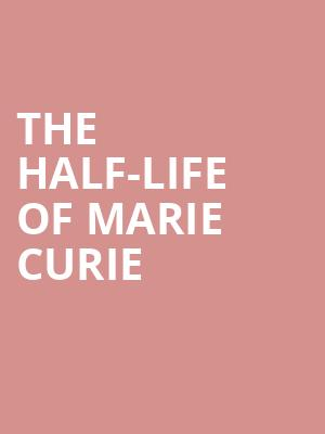 The Half-Life of Marie Curie at Minetta Lane Theater