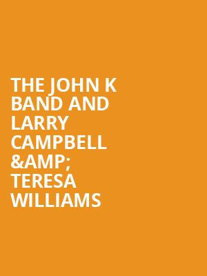 The John K Band and Larry Campbell %26 Teresa Williams at Bergen Performing Arts Center