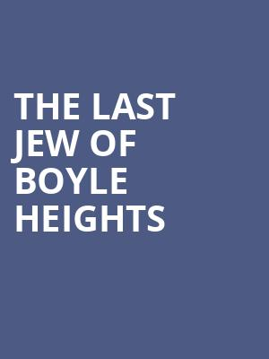 The Last Jew of Boyle Heights at Actors Temple Theater