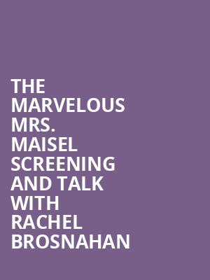 The Marvelous Mrs. Maisel Screening and Talk with Rachel Brosnahan at Kaufmann Concert Hall