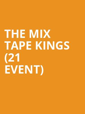 The Mix Tape Kings (21+ event) at Albany Capital Center