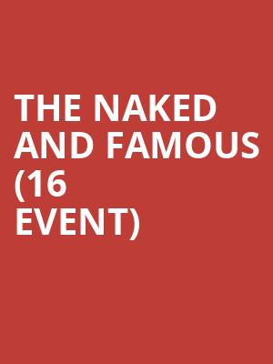 The Naked and Famous (16+ Event) at Webster Hall