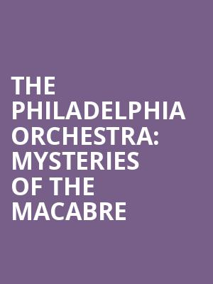 The%20Philadelphia%20Orchestra:%20Mysteries%20of%20the%20Macabre at Isaac Stern Auditorium