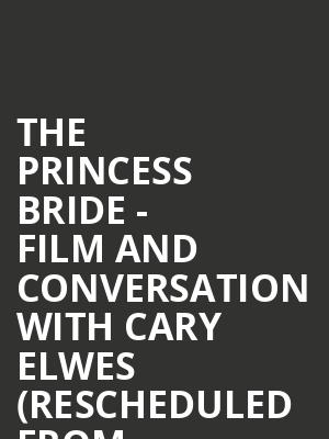 The Princess Bride - Film and Conversation with Cary Elwes (Rescheduled from 6/6/2020, 11/22/2020) at Chase Room