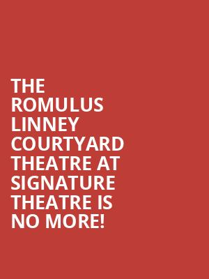 The Romulus Linney Courtyard Theatre at Signature Theatre is no more