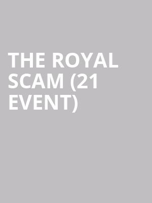 The Royal Scam (21+ Event) at The Cutting Room