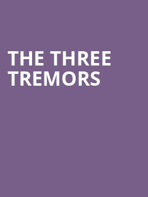 The Three Tremors at Gramercy Theatre