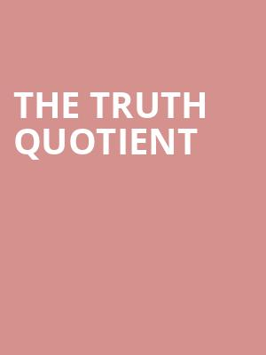 The Truth Quotient at Beckett Theatre