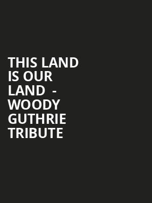 This Land Is Our Land  - Woody Guthrie Tribute at Town Hall Theater