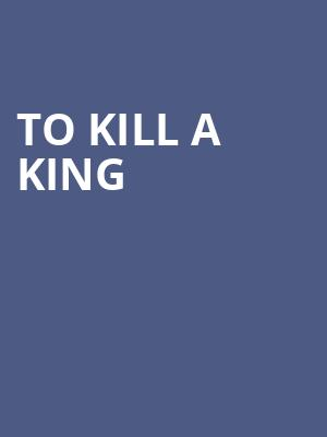 To Kill A King at Bergen Performing Arts Center