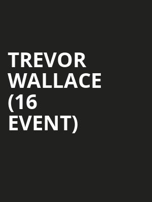 Trevor Wallace (16+ Event) at Gramercy Theatre