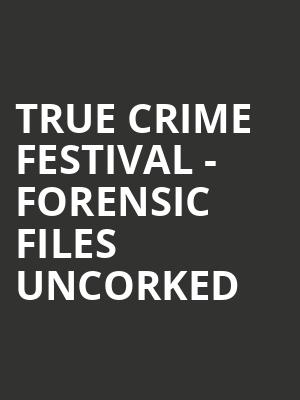 True Crime Festival - Forensic Files Uncorked at Gramercy Theatre