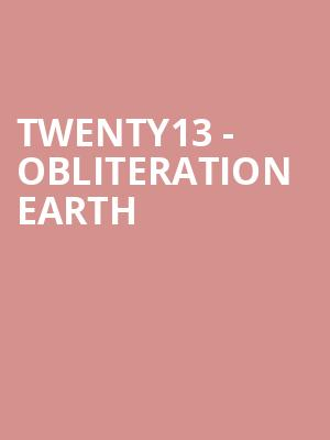 Twenty13 - Obliteration Earth at George Street Playhouse