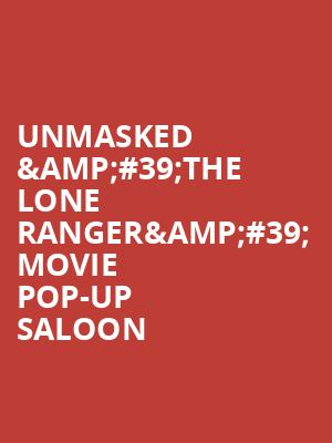Unmasked %26%2339%3BThe Lone Ranger%26%2339%3B movie Pop-Up Saloon at Bergen Performing Arts Center