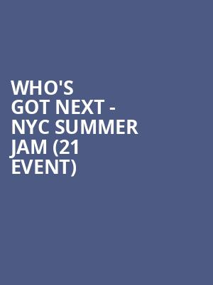 Who's Got Next - NYC Summer Jam (21+ Event) at The Bowery Electric