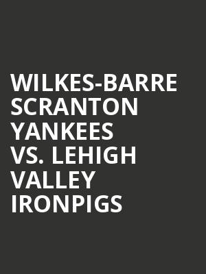 Wilkes-Barre%20Scranton%20Yankees%20vs.%20Lehigh%20Valley%20Ironpigs at 13th Street Repertory Theater