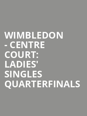 Wimbledon%20-%20Centre%20Court:%20Ladies'%20Singles%20Quarterfinals at Jane Street Theater