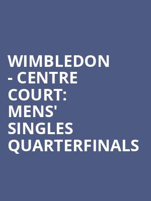 Wimbledon%20-%20Centre%20Court:%20Mens'%20Singles%20Quarterfinals at Wings Theater