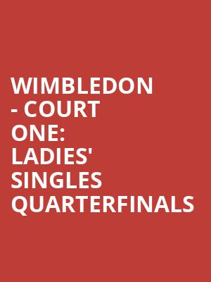 Wimbledon%20-%20Court%20One:%20Ladies'%20Singles%20Quarterfinals at Jane Street Theater