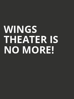 Wings Theater is no more