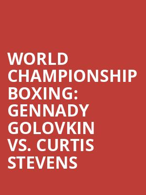 World%20Championship%20Boxing:%20Gennady%20Golovkin%20vs.%20Curtis%20Stevens at Theater at Madison Square Garden