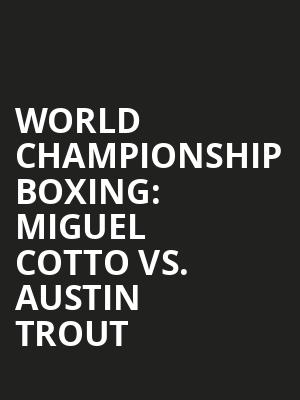 World%20Championship%20Boxing:%20Miguel%20Cotto%20vs.%20Austin%20Trout at Madison Square Garden
