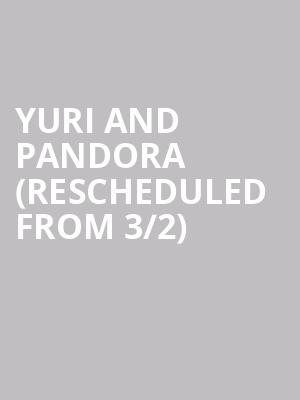 Yuri and Pandora (Rescheduled from 3/2) at United Palace Theater