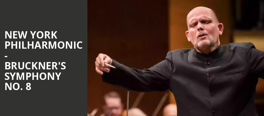 New York Philharmonic Bruckners Symphony No 8, David Geffen Hall at Lincoln Center, New York