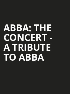 ABBA The Concert A Tribute To ABBA, NYCB Theatre at Westbury, New York