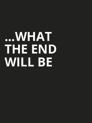 ...What The End Will Be Poster