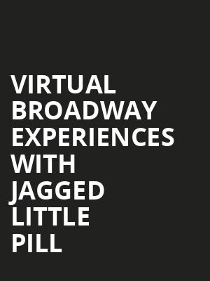 Virtual Broadway Experiences with JAGGED LITTLE PILL Poster