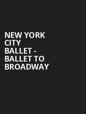 New York City Ballet - Ballet to Broadway Poster