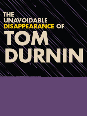 The Unavoidable Disappearance of Tom Durnin at Laura Pels Theater