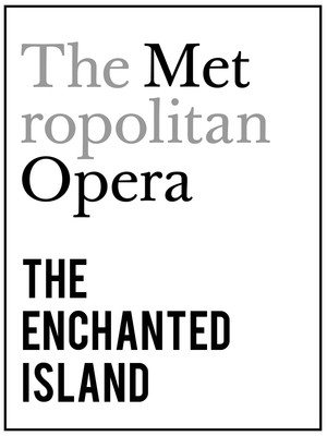 Metropolitan Opera: The Enchanted Island at Metropolitan Opera House