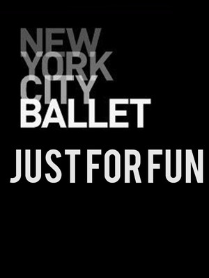 New York City Ballet: Just For Fun at David H Koch Theater