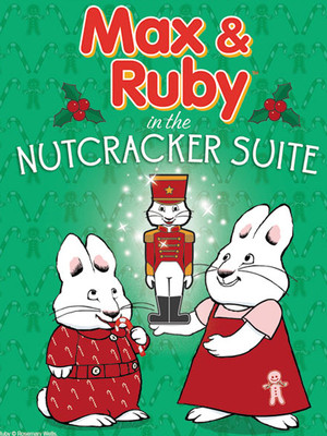 Max and Ruby: The Nutcracker Suite at NYCB Theatre at Westbury