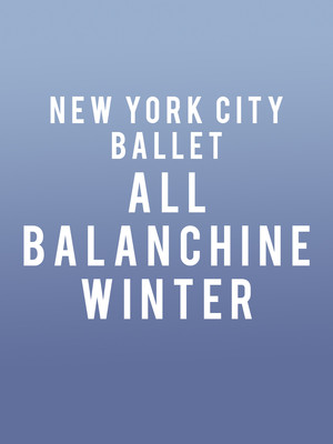 New York City Ballet: All Balanchine - Winter at David H Koch Theater