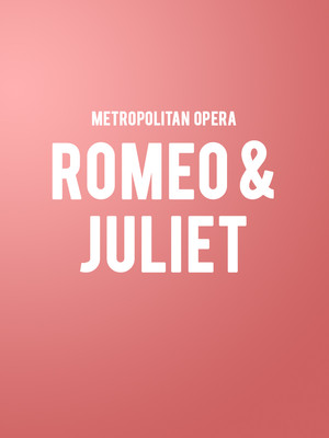 Metropolitan Opera: Romeo and Juliet at Metropolitan Opera House