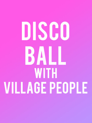 Disco Ball feat. Village People at NYCB Theatre at Westbury