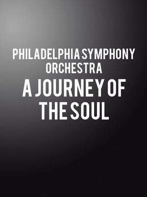 Philadelphia Symphony Orchestra - A Journey of the Soul at Isaac Stern Auditorium