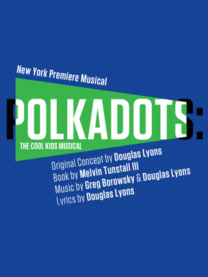 Polkadots: The Cool Kids Musical at Linda Gross Theater