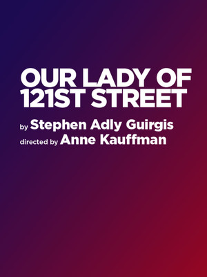 Our Lady of 121st Street at Irene Diamond Stage at Signature Theatre