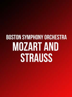 Boston Symphony Orchestra - Mozart and Strauss at Isaac Stern Auditorium